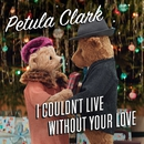 I Couldn't Live Without Your Love/Petula Clark