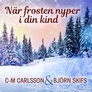 När frosten nyper i din kind/C-M Carlsson & Björn Skifs