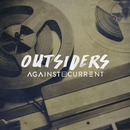Outsiders/Against The Current