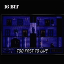Too Fast To Live/16BIT
