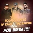 Moh brisa/MC Barone, Rodrigo Reys e RF MC