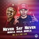 Never Say Never/MC CL e MC Lan