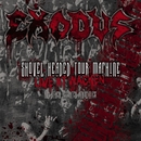 Shovel Headed Tour Machine [Live At Wacken And Other Assorted Atrocities]/Exodus