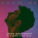 Show Me (feat. Madison Ryann Ward)/John Splithoff