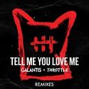 Tell Me You Love Me (Remixes)/Galantis