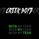 With My Team/Creek Boyz
