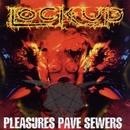 Pleasure Paves Sewers/Lock Up