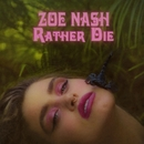 Rather Die/Zoe Nash