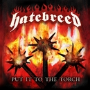 Put It To The Torch/Hatebreed