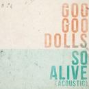 So Alive (Acoustic)/GOO GOO DOLLS
