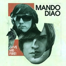 Give Me Fire!/Mando Diao