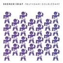 Truthdare Doubledare/Bronski Beat