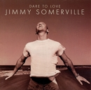 Dare to Love/Jimmy Somerville
