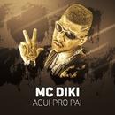 Aqui pro pai/MC Diki