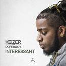 Interessant (feat. Dopebwoy)/Keizer