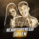 Só vem/MC Mirella e MC Gui