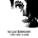 I Don't Want To Know/The Last Bandoleros