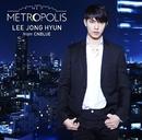 METROPOLIS/イ・ジョンヒョン(from CNBLUE)