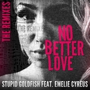 No Better Love (feat. Emelie Cyréus) [The Remixes]/Stupid Goldfish