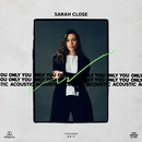 Only You (Acoustic)/Sarah Close