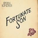 Fortunate Son/Ryan Kinder