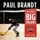 Small Towns & Big Dreams (Hometown Hockey Version) [feat. Tara Slone]/Paul Brandt