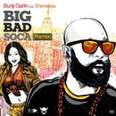 Big Bad Soca (Remix) [feat. Shenseea]/Bunji Garlin