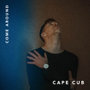 Come Around/Cape Cub