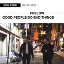 Good People Do Bad Things/Prelow