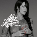 I Believe/Alex Hepburn