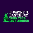Turn Your Love Around (feat. Dan'thony)/D-wayne