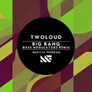 Big Bang (Bass Modulators Remix)/twoloud