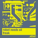 Freak/Robot Needs Oil