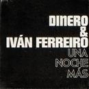 Una noche más (con Iván Ferreiro y Charlie Bautista)/Dinero