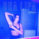 IDGAF (Remixes)/Dua Lipa