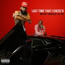Last Time That I Checc'd (feat. YG)/Nipsey Hussle