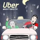 UBER/Mighty Mouth