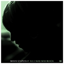 If All I Was Was Black/Mavis Staples