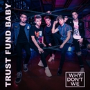 Trust Fund Baby/Why Don't We