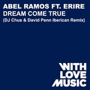 Dream Come True (feat. Erire) [DJ Chus & David Penn Iberican Remix]/Abel Ramos