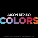 Colors (Coca-Cola® Anthem, 2018 FIFA World CupTM)/Jason Derulo