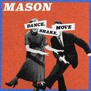 Dance, Shake, Move/Mason
