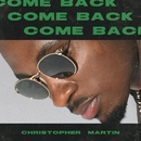 Come Back/Christopher Martin