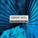 When to Talk and When to Listen (Acoustic Versions)/Current Swell
