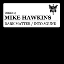 Dark Matter / Into Sound/Mike Hawkins