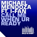 Call Me When UR Ready (feat. I-Fan)/Michael Mendoza