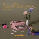 Be Like You (feat. Broods)/Whethan