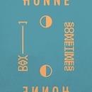Day 1 ◑ / Sometimes ◐/HONNE