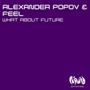 What About Future/Alexander Popov & Feel
