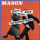 Dance, Shake, Move (Tim Baresko Remix)/Mason